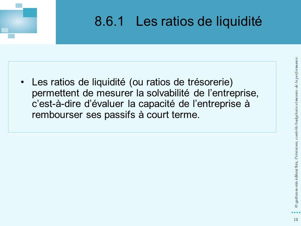 18 © gaëtan morin éditeur ltée, Prévisions, contrôle budgétaire et mesure de la performance. Les ratios de liquidité (ou ratios de trésorerie) permett