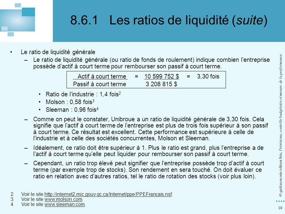 19 © gaëtan morin éditeur ltée, Prévisions, contrôle budgétaire et mesure de la performance. Le ratio de liquidité générale –Le ratio de liquidité gén