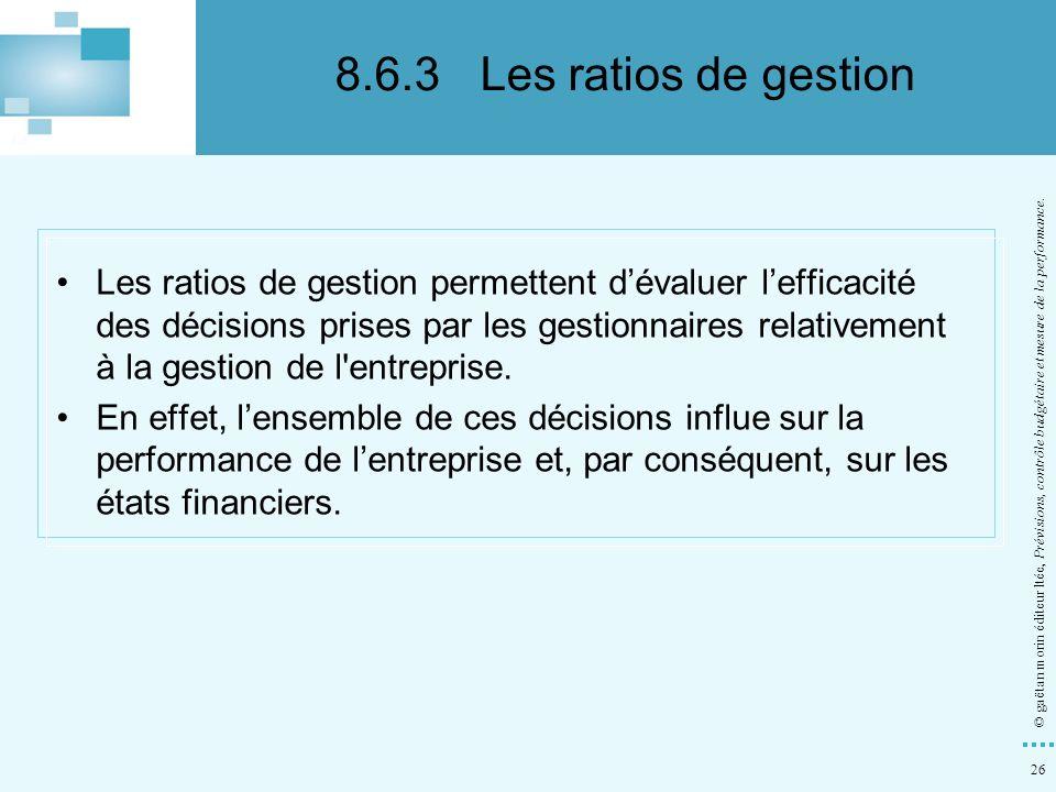 26 © gaëtan morin éditeur ltée, Prévisions, contrôle budgétaire et mesure de la performance. Les ratios de gestion permettent dévaluer lefficacité des