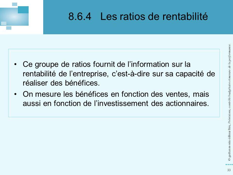 33 © gaëtan morin éditeur ltée, Prévisions, contrôle budgétaire et mesure de la performance. Ce groupe de ratios fournit de linformation sur la rentab