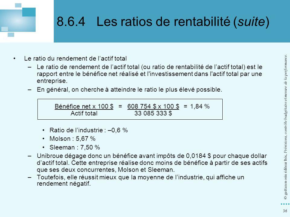 36 © gaëtan morin éditeur ltée, Prévisions, contrôle budgétaire et mesure de la performance. Le ratio du rendement de lactif total –Le ratio de rendem