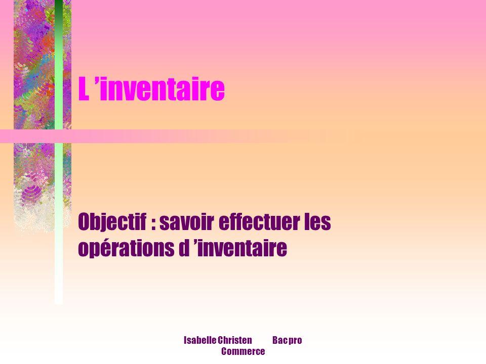 Isabelle Christen Bac pro Commerce L inventaire Objectif : savoir effectuer les opérations d inventaire
