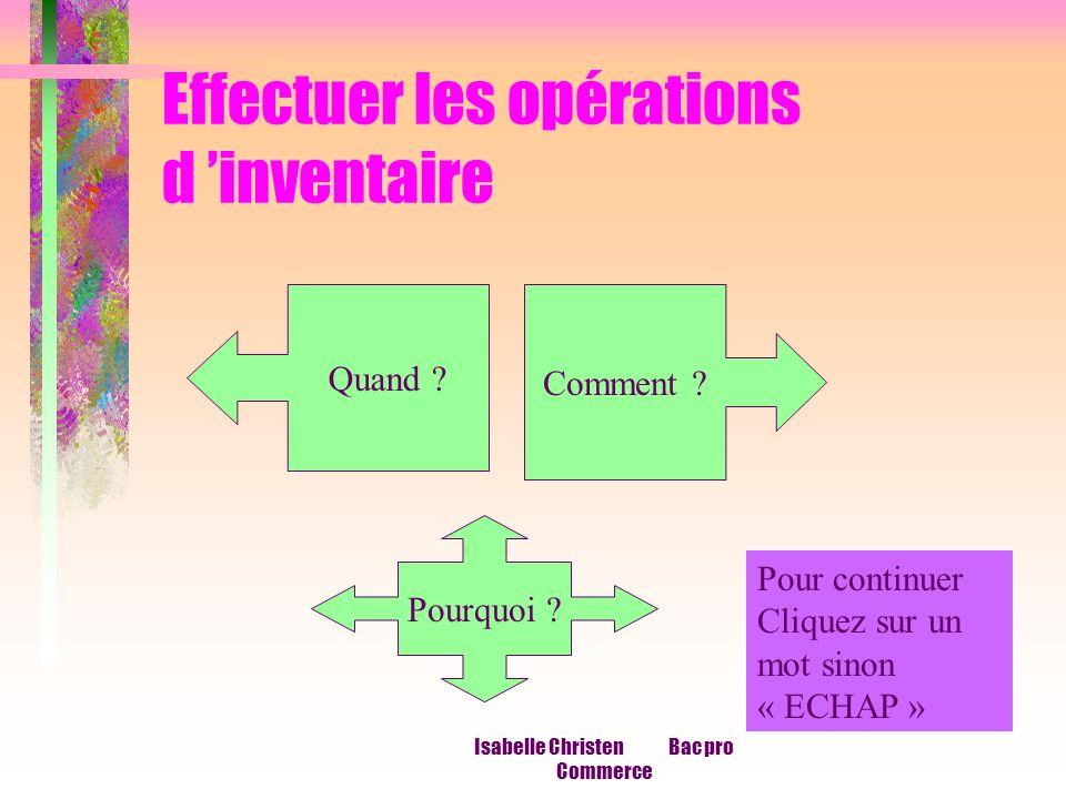 Isabelle Christen Bac pro Commerce Effectuer les opérations d inventaire Quand ? Comment ? Pourquoi ? Pour continuer Cliquez sur un mot sinon « ECHAP