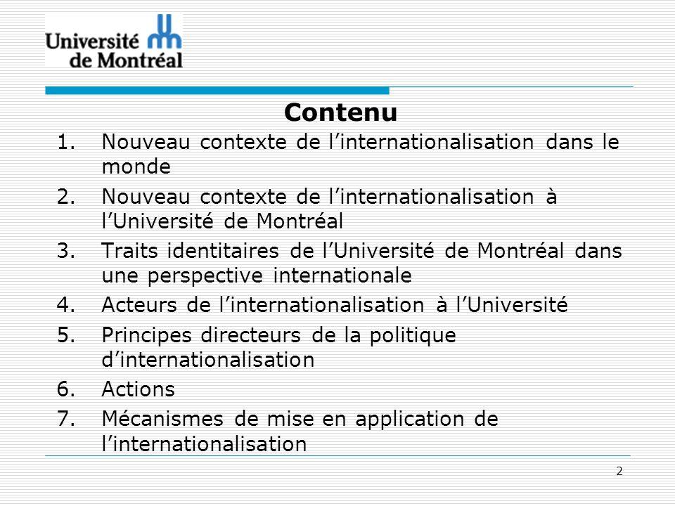 2 Contenu 1.Nouveau contexte de linternationalisation dans le monde 2.Nouveau contexte de linternationalisation à lUniversité de Montréal 3.Traits ide