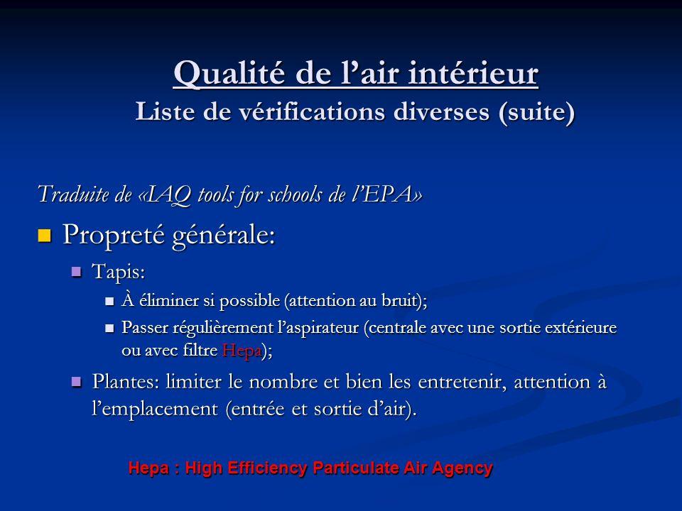 Qualité de lair intérieur Liste de vérifications diverses (suite) Traduite de «IAQ tools for schools de lEPA» Propreté générale: Propreté générale: En