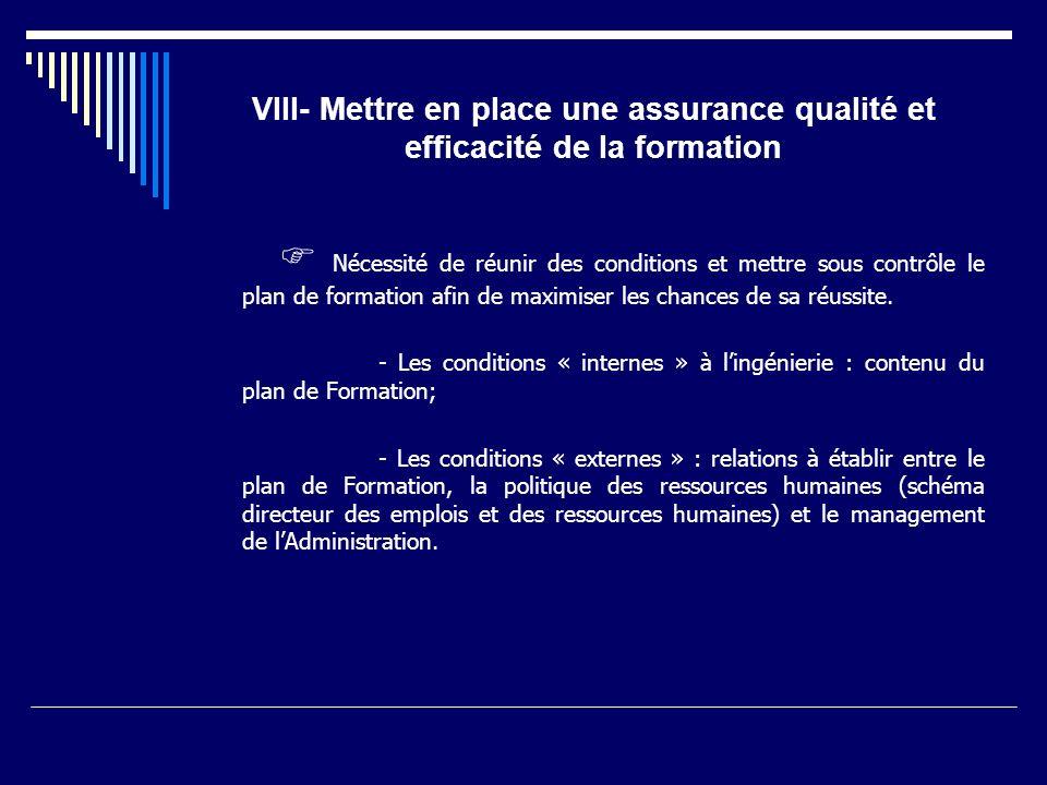 VIII- Mettre en place une assurance qualité et efficacité de la formation Nécessité de réunir des conditions et mettre sous contrôle le plan de format