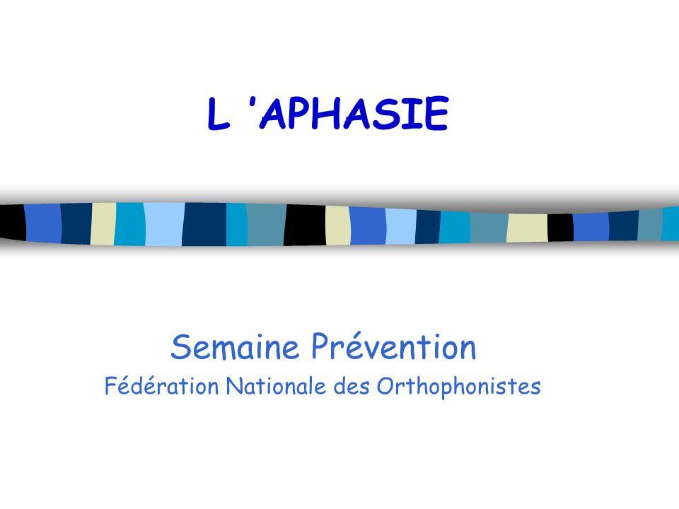 L APHASIE Semaine Prévention Fédération Nationale des Orthophonistes