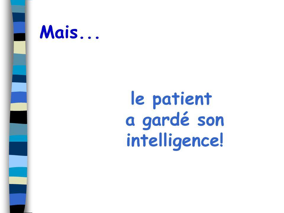Mais... le patient a gardé son intelligence!