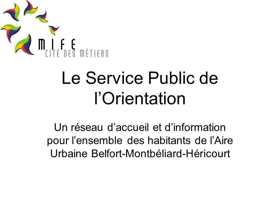 Le Service Public de lOrientation Un réseau daccueil et dinformation pour lensemble des habitants de lAire Urbaine Belfort-Montbéliard-Héricourt