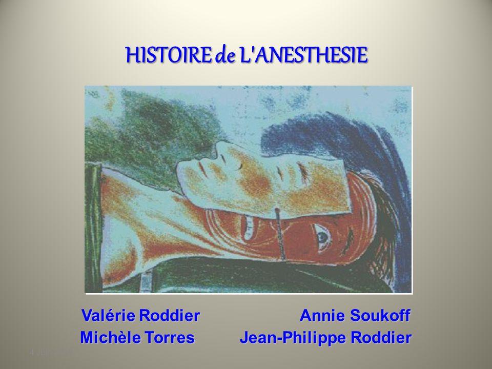 4 Juin 2010 HISTOIRE de L ANESTHESIE Valérie Roddier Annie Soukoff Michèle Torres Jean-Philippe Roddier