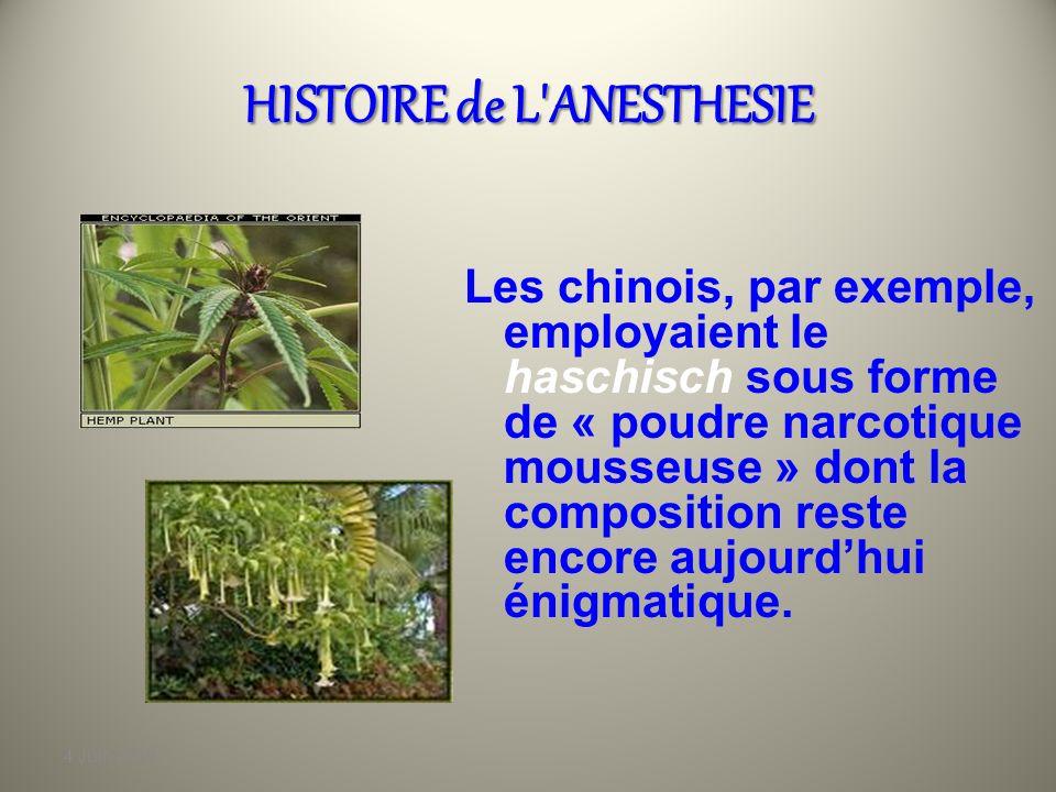 4 Juin 2010 HISTOIRE de L ANESTHESIE Les chinois, par exemple, employaient le haschisch sous forme de « poudre narcotique mousseuse » dont la composition reste encore aujourdhui énigmatique.