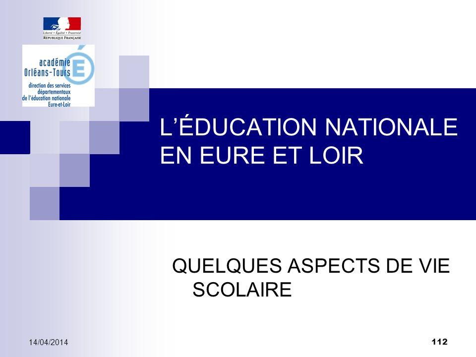 LÉDUCATION NATIONALE EN EURE ET LOIR QUELQUES ASPECTS DE VIE SCOLAIRE 14/04/2014 112