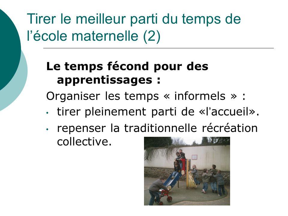 Tirer le meilleur parti du temps de lécole maternelle (2) Le temps fécond pour des apprentissages : Organiser les temps « informels » : tirer pleineme