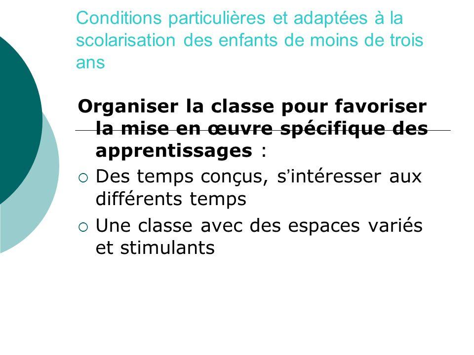 Conditions particulières et adaptées à la scolarisation des enfants de moins de trois ans Organiser la classe pour favoriser la mise en œuvre spécifiq