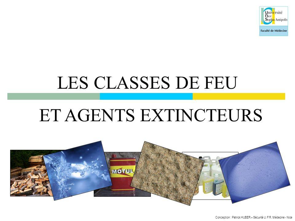 Conception : Patrick HUBER – Sécurité U.F.R. Médecine - Nice LES CLASSES DE FEU ET AGENTS EXTINCTEURS