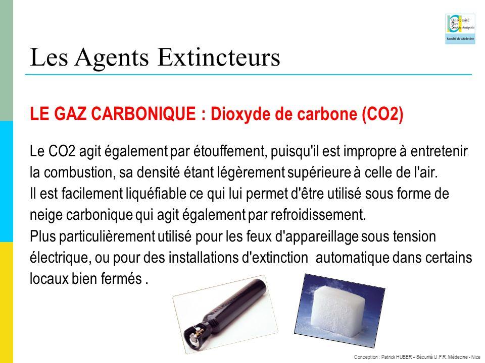 Conception : Patrick HUBER – Sécurité U.F.R. Médecine - Nice Les Agents Extincteurs LE GAZ CARBONIQUE : Dioxyde de carbone (CO2) Le CO2 agit également
