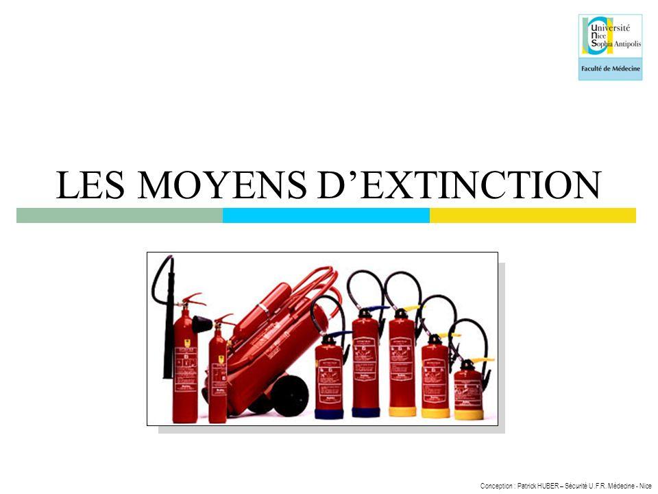 Conception : Patrick HUBER – Sécurité U.F.R. Médecine - Nice LES MOYENS DEXTINCTION