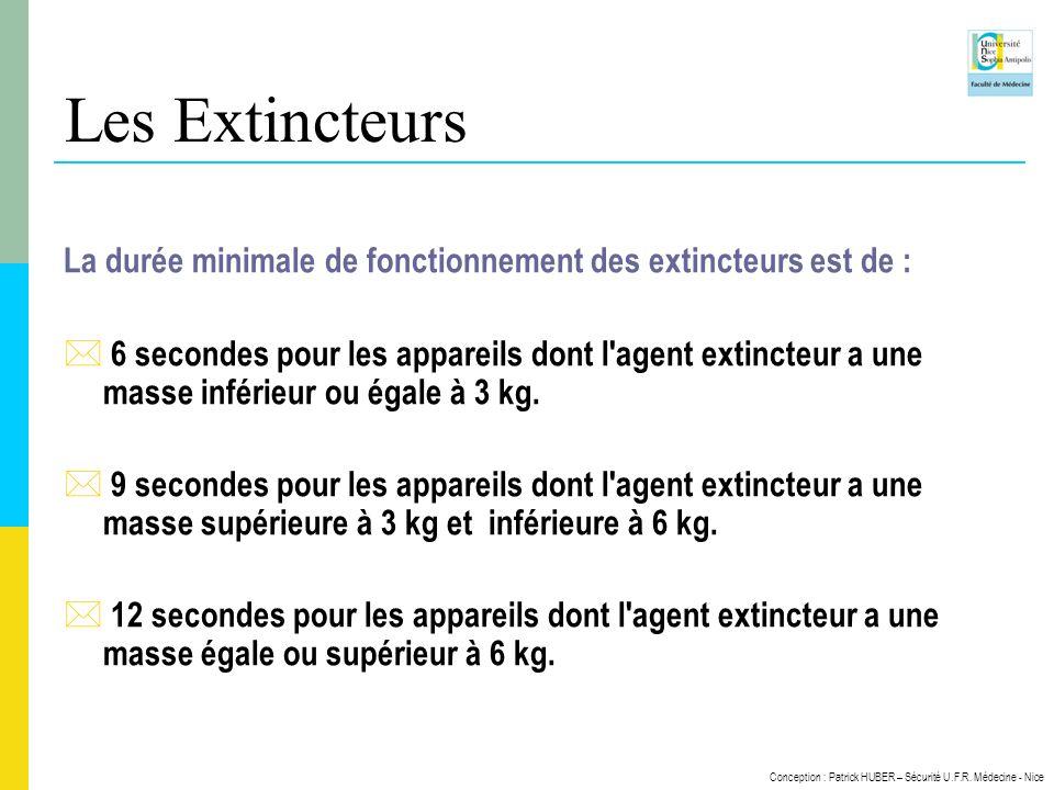 Conception : Patrick HUBER – Sécurité U.F.R. Médecine - Nice Les Extincteurs La durée minimale de fonctionnement des extincteurs est de : * 6 secondes