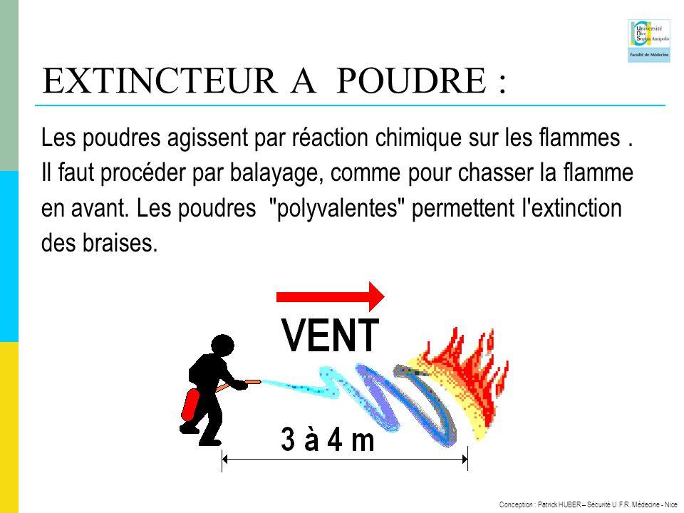 Conception : Patrick HUBER – Sécurité U.F.R. Médecine - Nice EXTINCTEUR A POUDRE : Les poudres agissent par réaction chimique sur les flammes. Il faut
