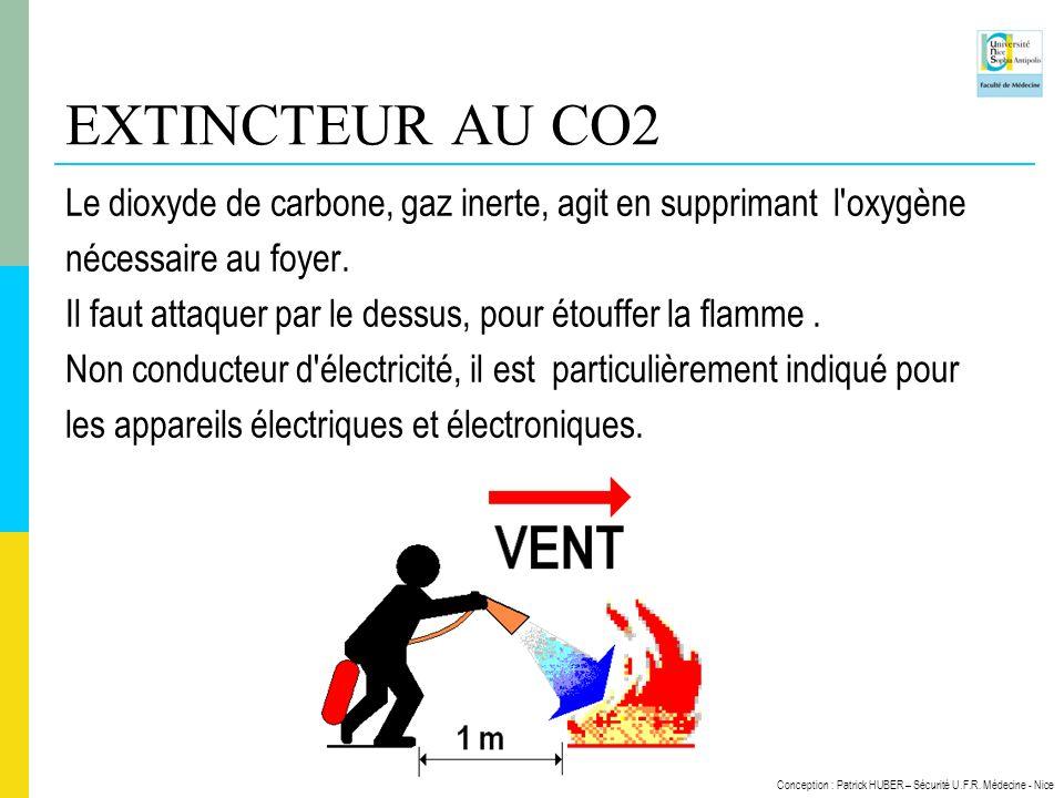 Conception : Patrick HUBER – Sécurité U.F.R. Médecine - Nice EXTINCTEUR AU CO2 Le dioxyde de carbone, gaz inerte, agit en supprimant l'oxygène nécessa