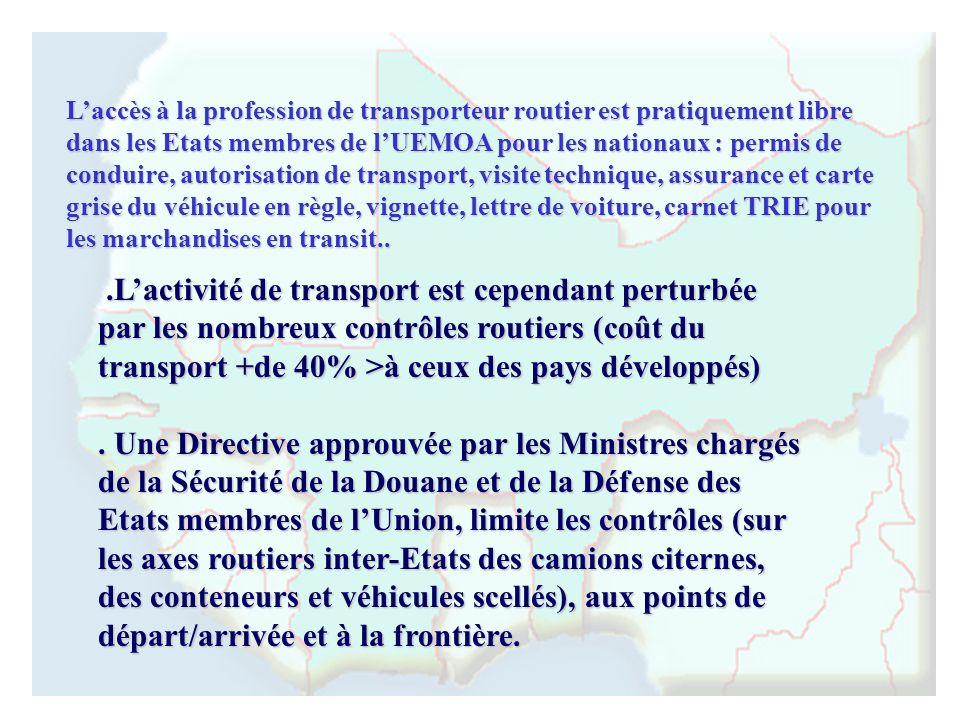 Laccès à la profession de transporteur routier est pratiquement libre dans les Etats membres de lUEMOA pour les nationaux : permis de conduire, autori
