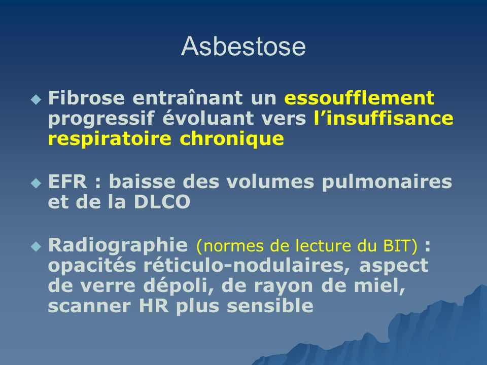 Asbestose Fibrose entraînant un essoufflement progressif évoluant vers linsuffisance respiratoire chronique EFR : baisse des volumes pulmonaires et de