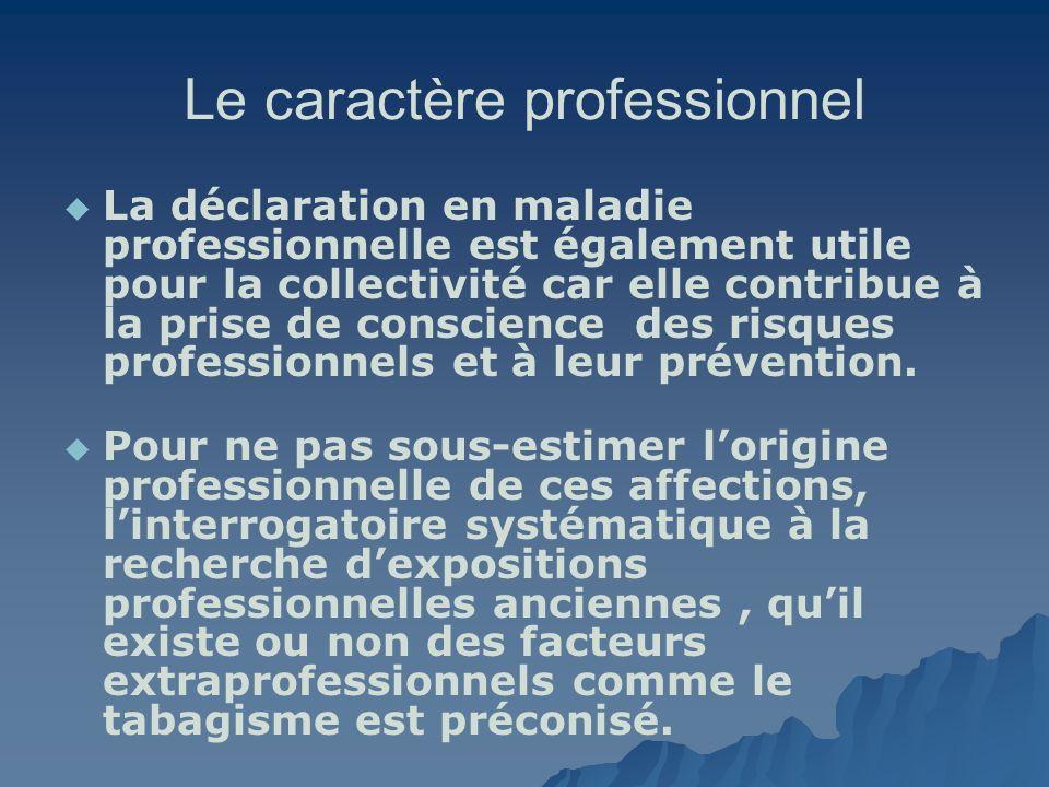 Le caractère professionnel La déclaration en maladie professionnelle est également utile pour la collectivité car elle contribue à la prise de conscie
