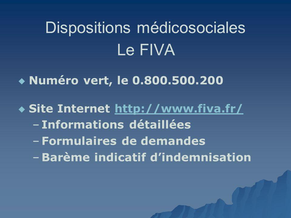Dispositions médicosociales Le FIVA Numéro vert, le 0.800.500.200 Site Internet http://www.fiva.fr/http://www.fiva.fr/ – –Informations détaillées – –F