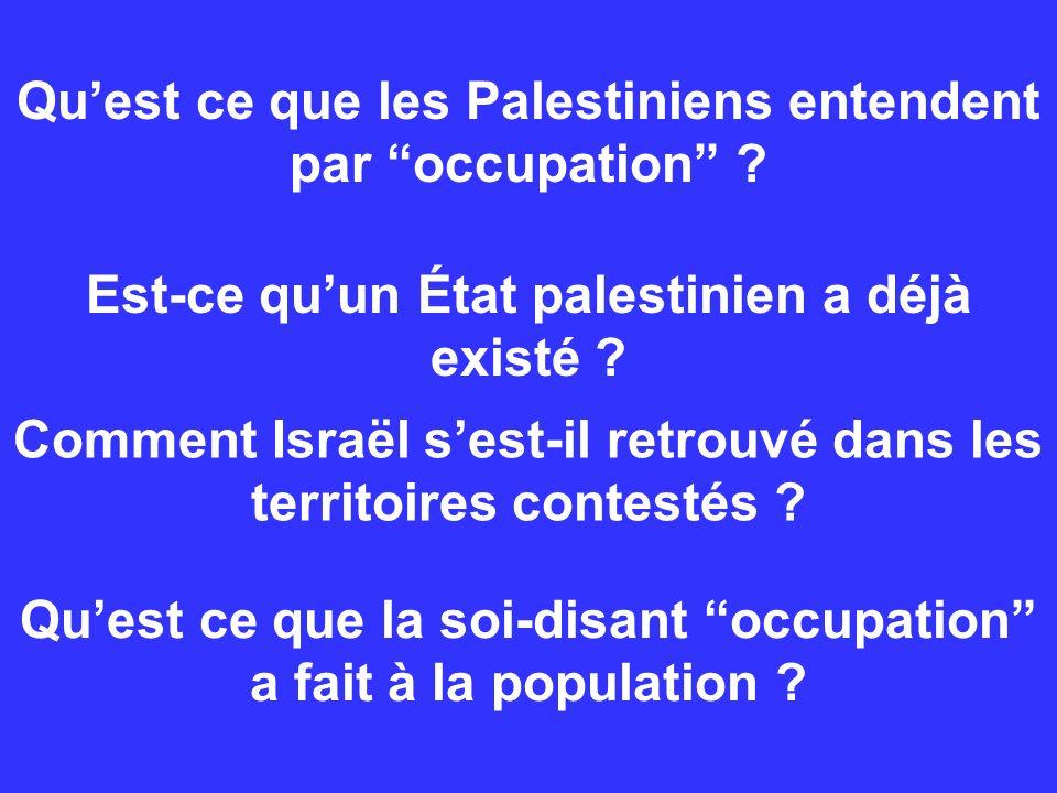 Quest ce que les Palestiniens entendent par occupation ? Comment Israël sest-il retrouvé dans les territoires contestés ? Est-ce quun État palestinien