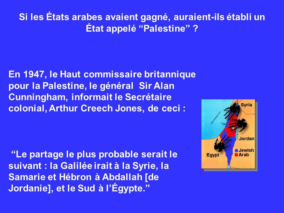 Si les États arabes avaient gagné, auraient-ils établi un État appelé Palestine ? En 1947, le Haut commissaire britannique pour la Palestine, le génér