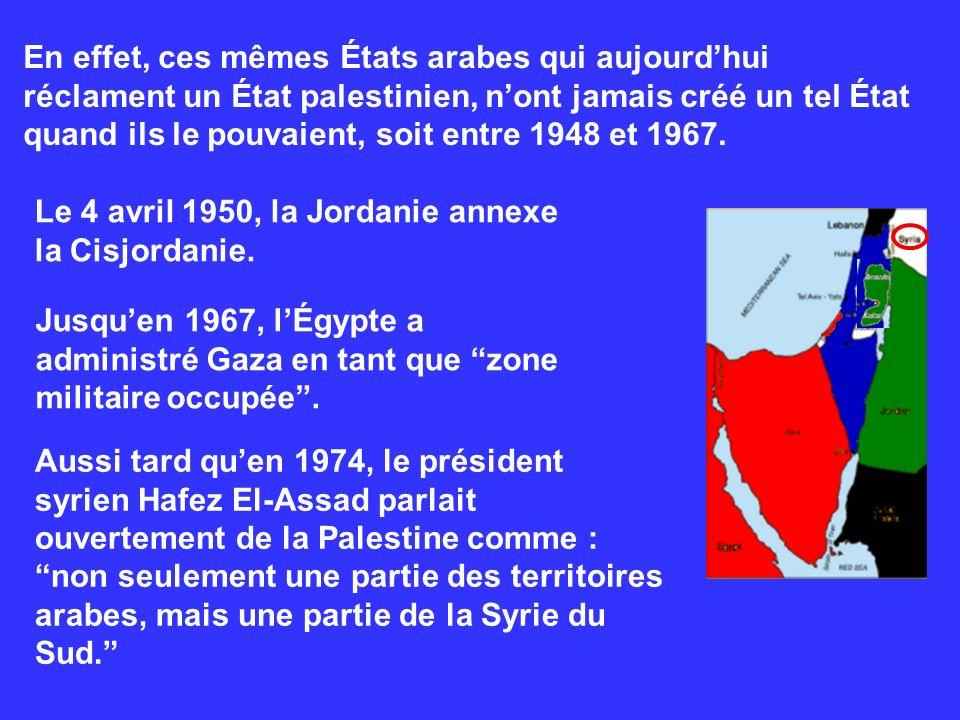 En effet, ces mêmes États arabes qui aujourdhui réclament un État palestinien, nont jamais créé un tel État quand ils le pouvaient, soit entre 1948 et