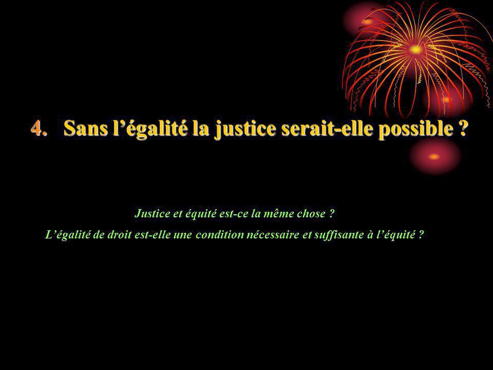 4.Sans légalité la justice serait-elle possible ? Justice et équité est-ce la même chose ? Légalité de droit est-elle une condition nécessaire et suff