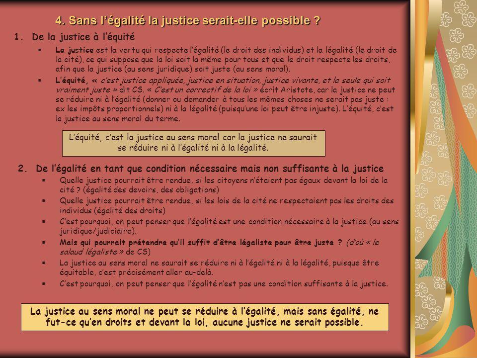 4. Sans légalité la justice serait-elle possible ? 1.De la justice à léquité La justice est la vertu qui respecte légalité (le droit des individus) et