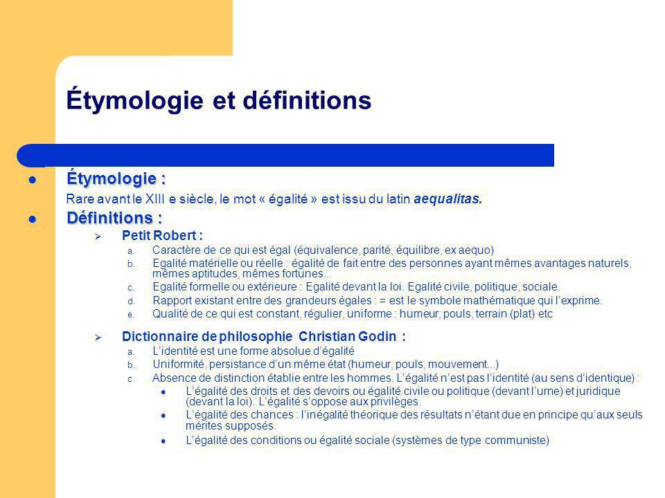 Étymologie et définitions Étymologie : Étymologie : Rare avant le XIII e siècle, le mot « égalité » est issu du latin aequalitas. Définitions : Défini