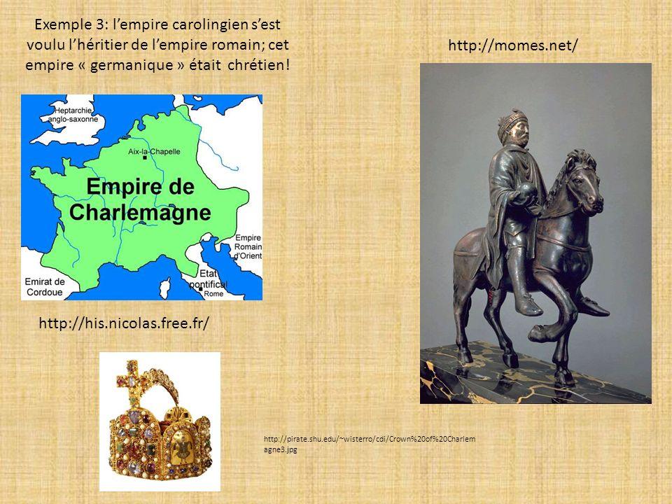 Exemple 3: lempire carolingien sest voulu lhéritier de lempire romain; cet empire « germanique » était chrétien.