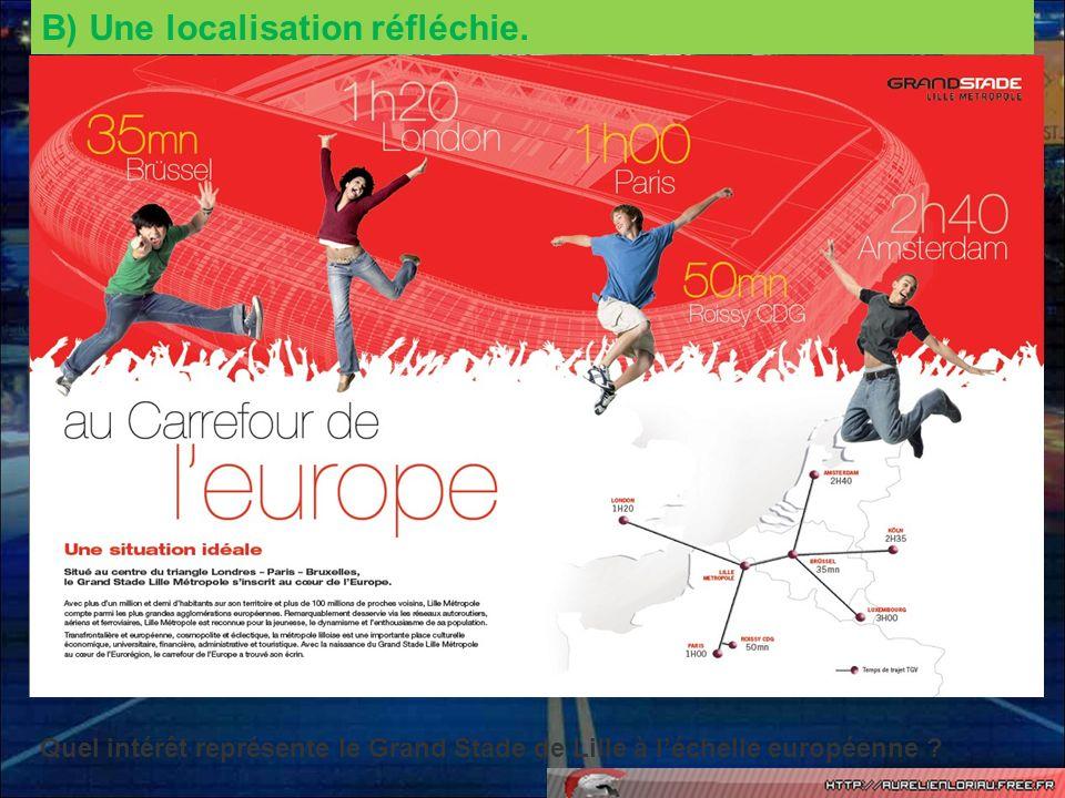 B) Une localisation réfléchie. Quel intérêt représente le Grand Stade de Lille à léchelle européenne ?