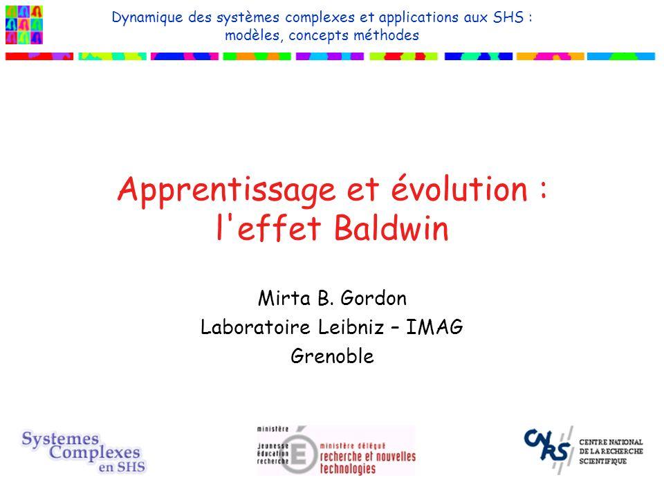 mars 2004mirta.gordon@imag.fr - Ecole CNRS Agay Systèmes Complexes SHS - apprentissage et évolution22 références modèle de Hinton et Nowlan –How learning guides evolution, Complex Systems 1 (1987) 495-502.