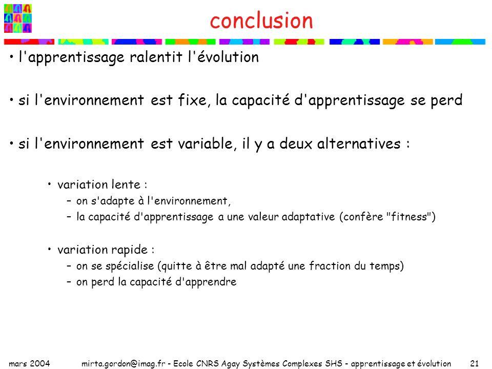 mars 2004mirta.gordon@imag.fr - Ecole CNRS Agay Systèmes Complexes SHS - apprentissage et évolution21 conclusion l'apprentissage ralentit l'évolution