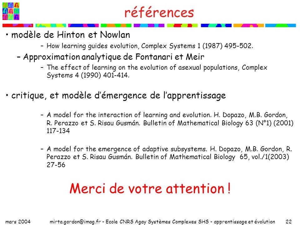 mars 2004mirta.gordon@imag.fr - Ecole CNRS Agay Systèmes Complexes SHS - apprentissage et évolution22 références modèle de Hinton et Nowlan –How learn
