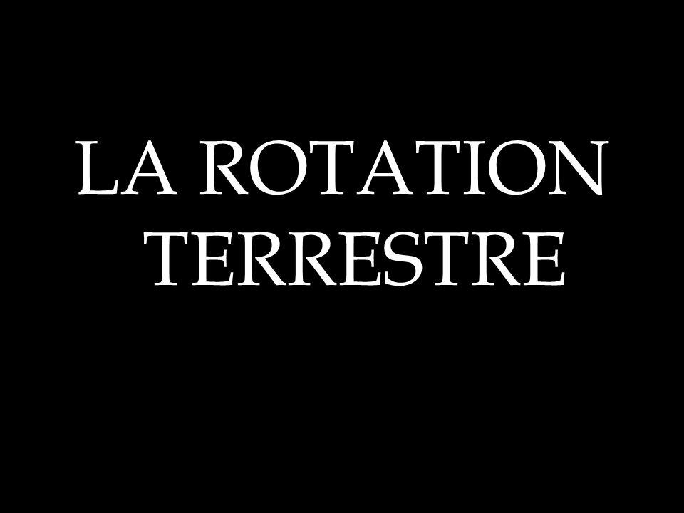 LA ROTATION TERRESTRE