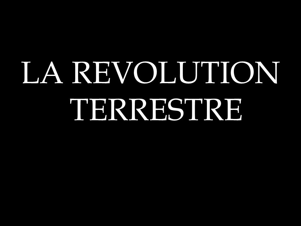 LA REVOLUTION TERRESTRE