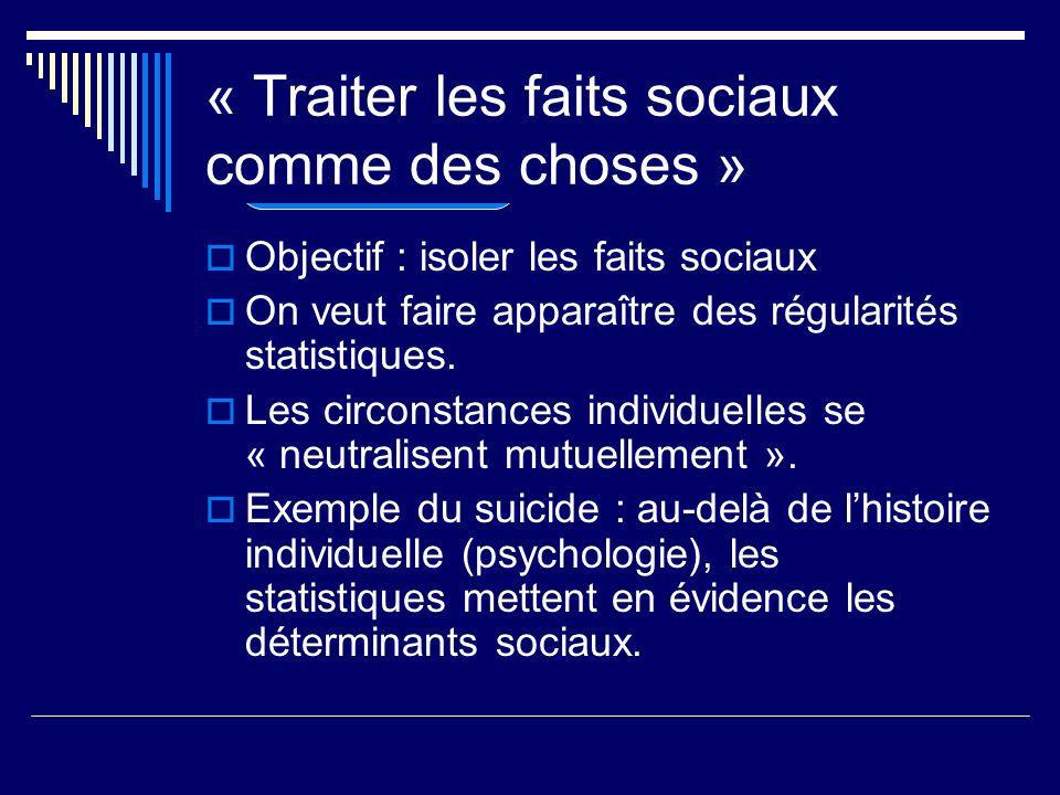 Objectif : isoler les faits sociaux On veut faire apparaître des régularités statistiques.