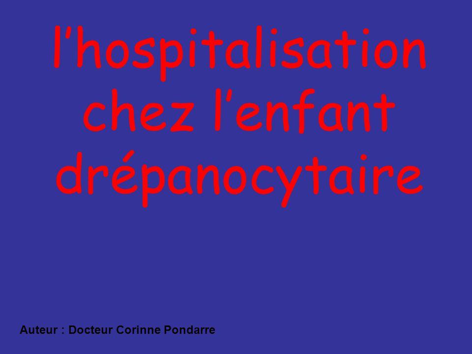 lhospitalisation chez lenfant drépanocytaire Auteur : Docteur Corinne Pondarre