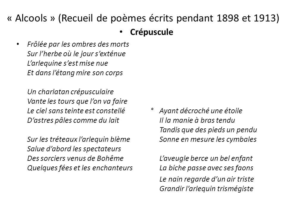« Alcools » (Recueil de poèmes écrits pendant 1898 et 1913) Crépuscule Frôlée par les ombres des morts Sur lherbe où le jour sexténue Larlequine sest