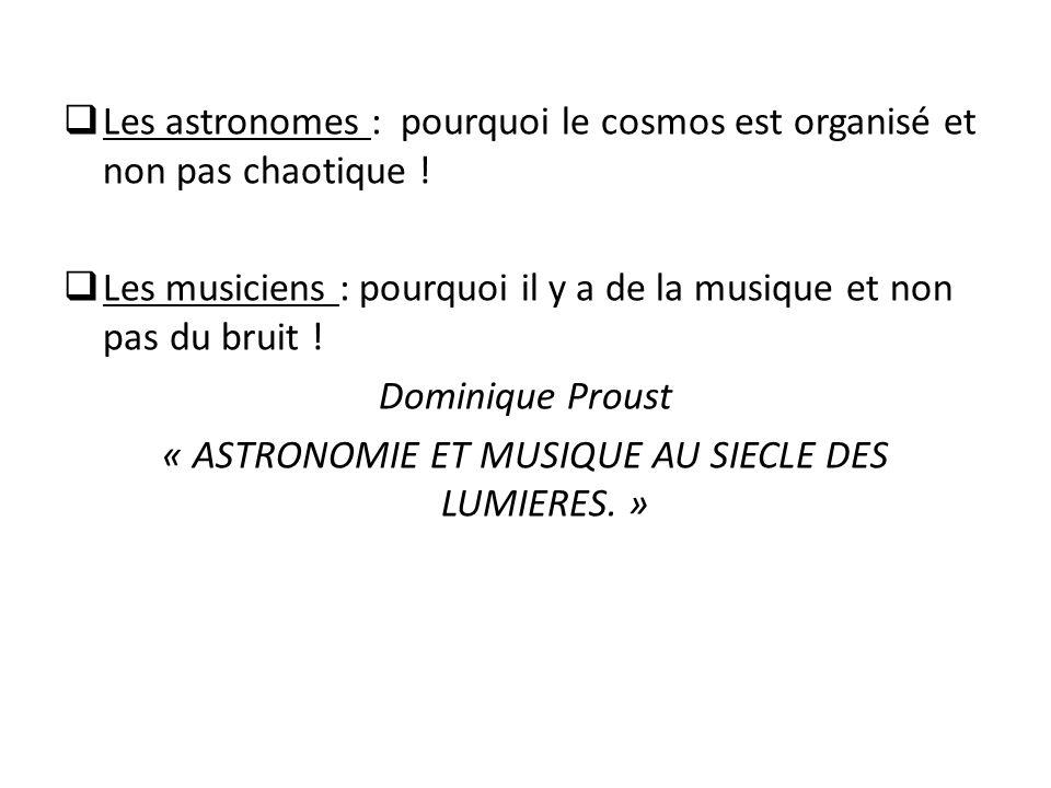 Les astronomes : pourquoi le cosmos est organisé et non pas chaotique ! Les musiciens : pourquoi il y a de la musique et non pas du bruit ! Dominique