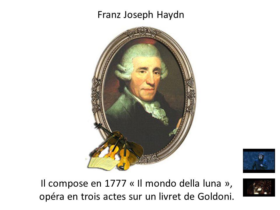 Franz Joseph Haydn Il compose en 1777 « Il mondo della luna », opéra en trois actes sur un livret de Goldoni.
