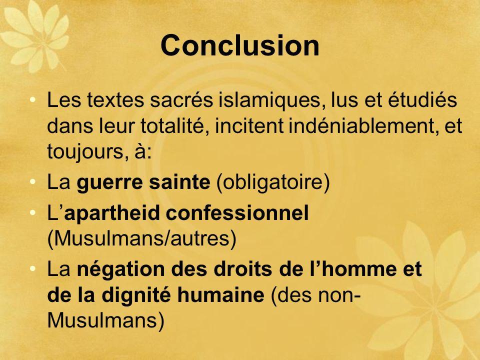 Conclusion Les textes sacrés islamiques, lus et étudiés dans leur totalité, incitent indéniablement, et toujours, à: La guerre sainte (obligatoire) La