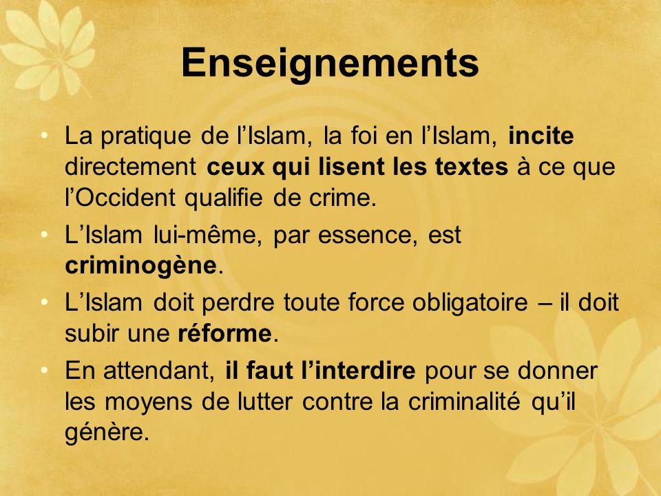 Enseignements La pratique de lIslam, la foi en lIslam, incite directement ceux qui lisent les textes à ce que lOccident qualifie de crime. LIslam lui-