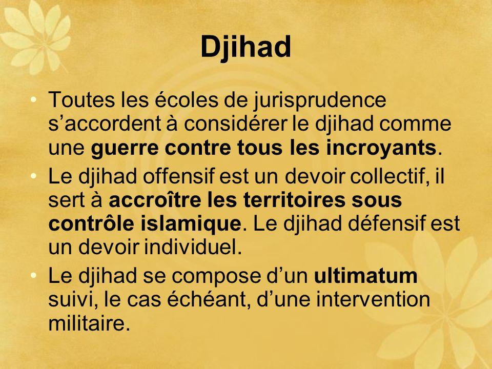 Djihad Toutes les écoles de jurisprudence saccordent à considérer le djihad comme une guerre contre tous les incroyants. Le djihad offensif est un dev