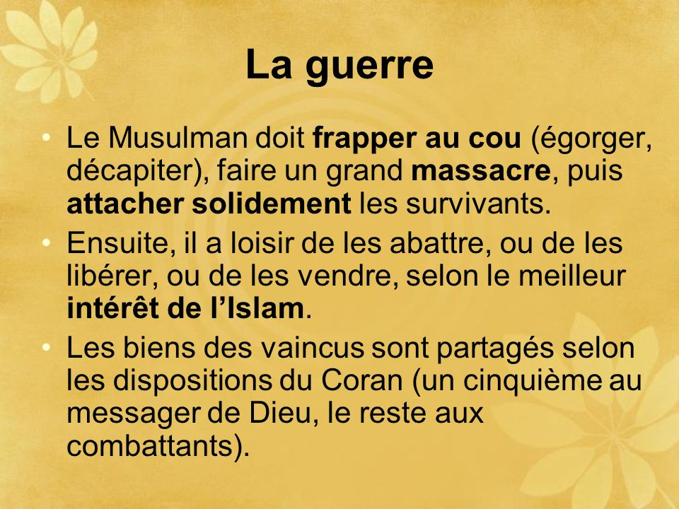La guerre Le Musulman doit frapper au cou (égorger, décapiter), faire un grand massacre, puis attacher solidement les survivants. Ensuite, il a loisir